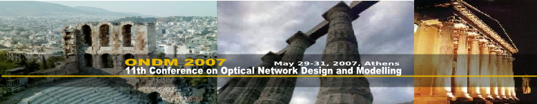 The 11th Conference on Optical Network Design and Modelling (ONDM 2007). Athens, April 23-25, 2007